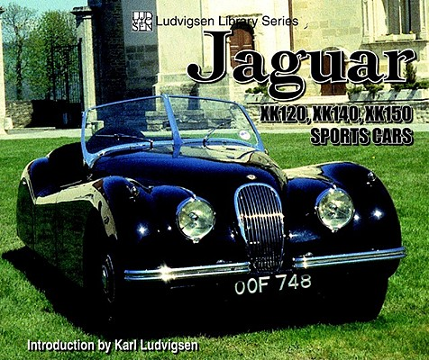 Jaguar Xk120, Xk140, Xk150 Sports Cars By Ludvigsen, Karl E. (INT)/ Ludvigsen, Karl E.